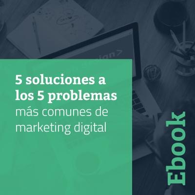 5 soluciones a los 5 problemas más comunes de marketing digital