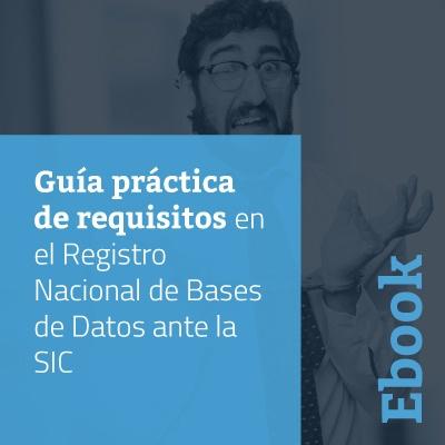 Guía práctica de requisitos en el Registro Nacional de Bases de Datos ante la SIC